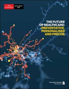 The Economist (Intelligence Unit) - The Future Of Healthcare : Preventative, Personalised and Precise (2018)