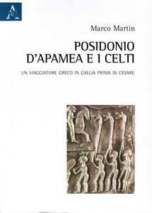 Marco Martin  - Posidonio d'Apamea e i Celti. Un viaggiatore greco in Gallia prima di Cesare (2011)