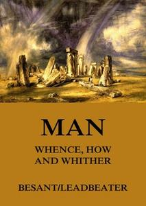 «Man: Whence, How and Whither» by Annie Besant,C. W. Leadbeater