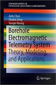 Borehole Electromagnetic Telemetry System: Theory, Modeling, and Applications
