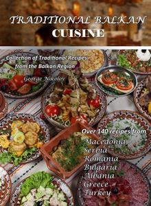 Traditional Balkan Cuisine: Collection of traditional recipes from the Balkan Region