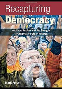 Recapturing Democracy: Neoliberalization and the Struggle for Alternative Urban Futures
