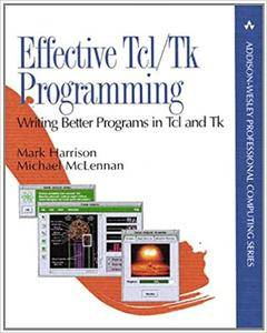 Effective Tcl/Tk Programming: Writing Better Programs with Tcl and Tk (Repost)
