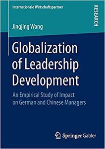 Globalization of Leadership Development: An Empirical Study of Impact on German and Chinese Managers