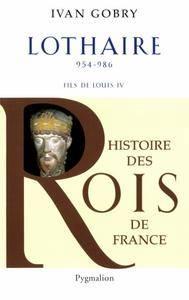 """Ivan Gobry, """"Lothaire : Fils de Louis IV d'Outremer, 954-986"""""""