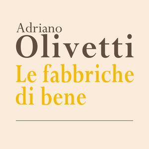 «Le fabbriche di bene» by Adriano Olivetti