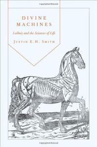 Divine Machines: Leibniz and the Sciences of Life (repost)
