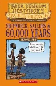 Shipwreck, Sailors & 60,000 Years Before 1788 (Fairdinkum Histories Series, Book 1)
