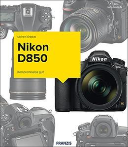Nikon D850 - Das Kamerabuch: Kompromisslos gut