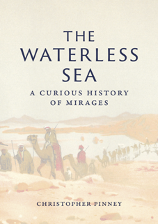 The Waterless Sea : A Curious History of Mirages