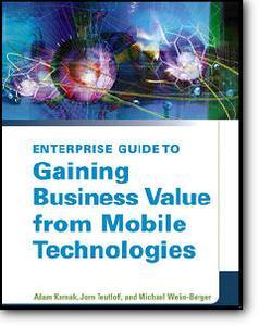 Adam Kornak, Jorn Teutloff, Michael Welin-Berger, «Enterprise Guide to Gaining Business Value from Mobile Technologies»