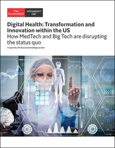 The Economist (Intelligence Unit) - Digital Health: Transformation and Innvovation within the US (2019)