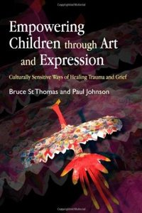 Empowering Children throught Art and Expression Culturally Sensitive Ways of Healing Trauma and G...