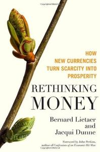 Rethinking Money: How New Currencies Turn Scarcity into Prosperity [Repost]