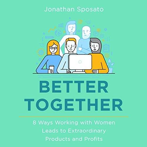 Better Together: 8 Ways Working with Women Leads to Extraordinary Products and Profits [Audiobook]