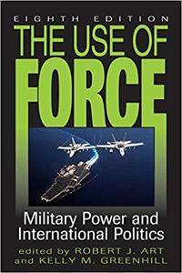 The Use of Force: Military Power and International Politics [Kindle Edition]