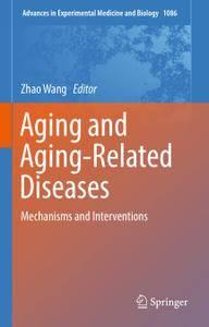 Aging and Aging-Related Diseases: Mechanisms and Interventions (repost)