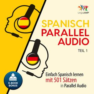 «Spanisch Parallel Audio: Einfach Spanisch lernen mit 501 Sätzen in Parallel Audio - Teil 1» by Lingo Jump