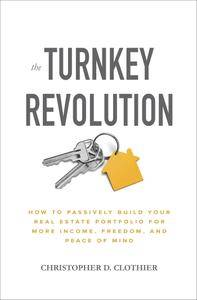 The Turnkey Revolution: How to Passively Build Your Real Estate Portfolio for More Income, Freedom, and Peace of Mind...