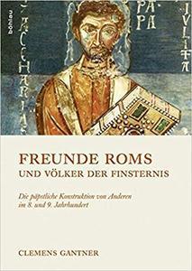 Freunde Roms und Völker der Finsternis: Die päpstliche Konstruktion von Anderen im 8. und 9. Jahrhundert