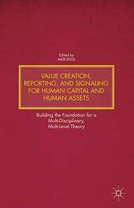 Value Creation, Reporting, and Signaling for Human Capital and Human Assets (Repost)