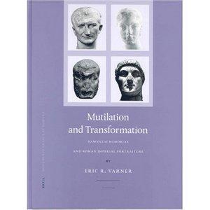 Multilation and Transformation: Damnatio Memoriae and Roman Imperial Portaiture