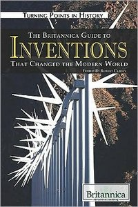 The Britannica Guide to Inventions That Changed the Modern World (Turning Points in History)