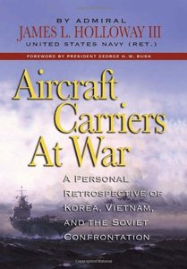 Aircraft Carriers at War: A Personal Retrospective of Korea, Vietnam, and the Soviet Confrontation (Repost)