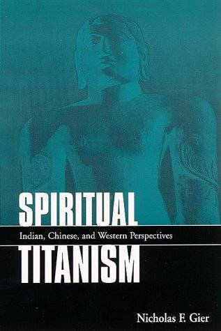 Spiritual Titanism: Indian, Chinese, and Western Perspectives