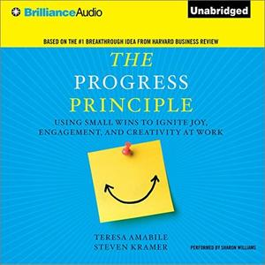 The Progress Principle: Using Small Wins to Ignite Joy, Engagement, and Creativity at Work [Audiobook]