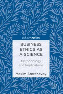 Business Ethics as a Science: Methodology and Implications