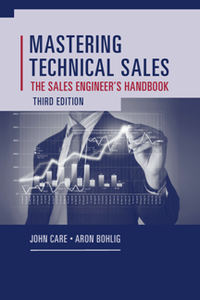 Mastering Technical Sales : The Sales Engineer's Handbook, Third Edition
