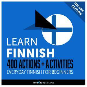 Learn Finnish: 400 Actions + Activities Everyday Finnish for Beginners (Deluxe Edition) [Audiobook]