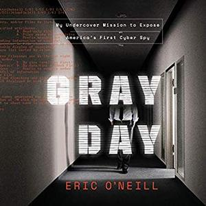 Gray Day: My Undercover Mission to Expose America's First Cyber Spy [Audiobook]