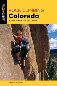 Rock Climbing Colorado: A Guide To More Than 1,800 Routes (State Rock Climbing), 3rd Edition