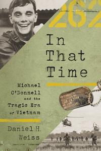 In That Time Michael O'Donnell and the Tragic Era of Vietnam