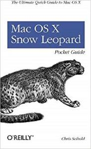 Mac OS X Snow Leopard Pocket Guide: The Ultimate Quick Guide to Mac OS X (Pocket ref / guide) [Repost]