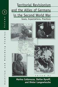 Territorial Revisionism & the Allies of Germany in the Second World War: Goals, Expectations, Practices