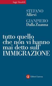 Stefano Allievi, Gianpiero Dalla Zuanna - Tutto quello che non vi hanno mai detto sull'immigrazione