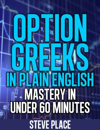 Option Greeks in Plain English: Mastery in Under 60 Minutes (repost)