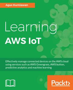 Learning AWS IoT: Effectively manage connected devices on the AWS cloud using services such as AWS Greengrass, AWS button...
