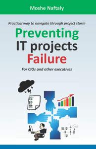 Preventing IT projects Failure: Practical way to navigate through project storm for CIOs and other executives