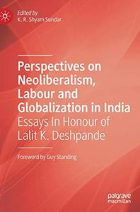 Perspectives on Neoliberalism, Labour and Globalization in India: Essays In Honour of Lalit K. Deshpande (Repost)