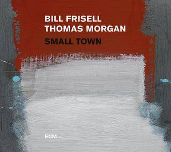 Bill Frisell & Thomas Morgan - Small Town (2017)