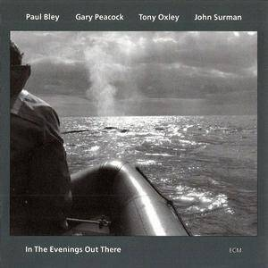 Paul Bley & Gary Peacock & Tony Oxley & John Surman - In The Evenings Out There (1993) {ECM 1488}