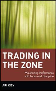 Trading in the Zone : Maximizing Performance with Focus and Discipline (Repost)