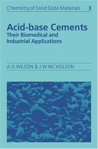 Acid-Base Cements: Their Biomedical and Industrial Applications (Chemistry of Solid State Materials)
