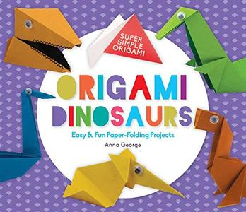 Origami Dinosaurs: Easy & Fun Paper-Folding Projects (Super Simple Origami)