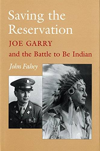 Saving the Reservation: Joe Garry and the Battle to Be Indian