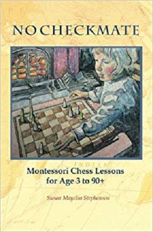 NO CHECKMATE, Montessori Chess Lessons for Age 3-90+